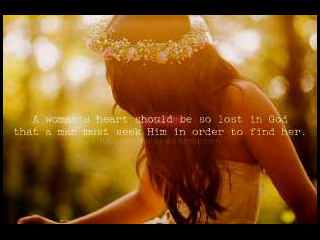 A woman should be so lost in God a man needs Him to find her